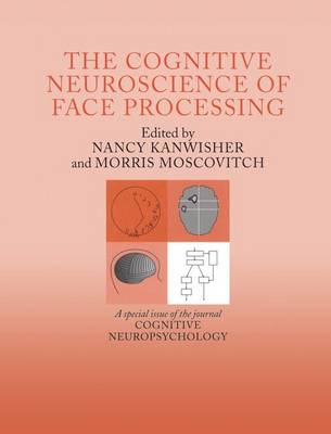 The Cognitive Neuroscience of Face Processing: A Special Issue of Cognitive Neuropsychology (Paperback)