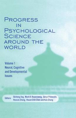 Progress in Psychological Science around the World. Volume 1 Neural, Cognitive and Developmental Issues.: Proceedings of the 28th International Congress of Psychology (Paperback)