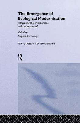 The Emergence of Ecological Modernisation: Integrating the Environment and the Economy? - Environmental Politics (Paperback)