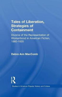 Tales of Liberation, Strategies of Containment: Divorce of the Representation of Womanhood in American Fiction, 1880-1920 (Paperback)
