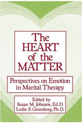 The Heart Of The Matter: Perspectives On Emotion In Marital: Perspectives On Emotion In Marital Therapy (Paperback)