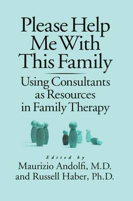 Please Help Me With This Family: Using Consultants As Resources In Family Therapy (Paperback)