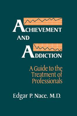 Achievement And Addiction: A Guide To The Treatment Of Professionals (Paperback)