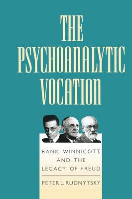 The Psychoanalytic Vocation: Rank, Winnicott, and the Legacy of Freud (Paperback)