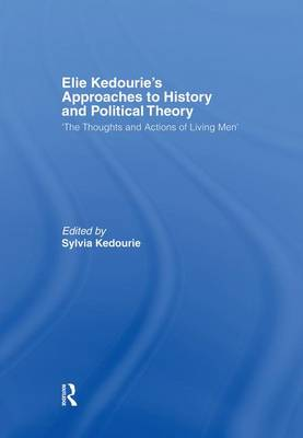 Elie Kedourie's Approaches to History and Political Theory: 'The Thoughts and Actions of Living Men' (Paperback)