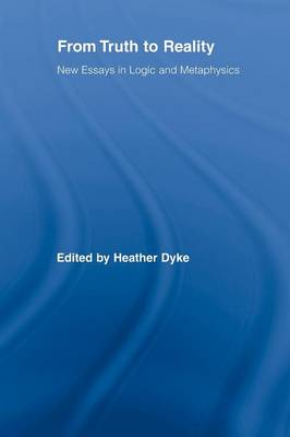 From Truth to Reality: New Essays in Logic and Metaphysics (Paperback)