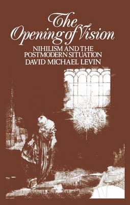 The Opening of Vision: Nihilism and the Postmodern Situation (Paperback)