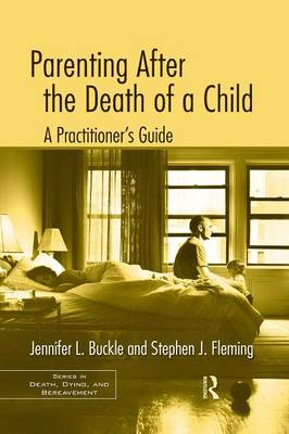 Parenting After the Death of a Child: A Practitioner's Guide - Series in Death, Dying, and Bereavement (Paperback)