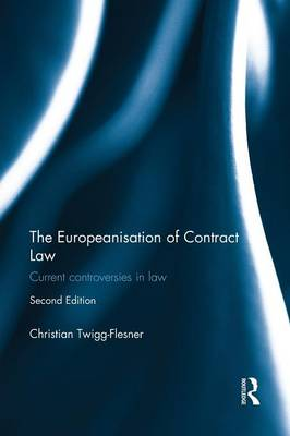 The Europeanisation of Contract Law: Current Controversies in Law (Paperback)