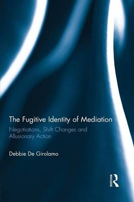 The Fugitive Identity of Mediation: Negotiations, Shift Changes and Allusionary Action (Paperback)