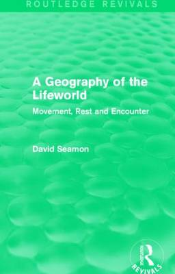 A Geography of the Lifeworld: Movement, Rest and Encounter - Routledge Revivals (Hardback)