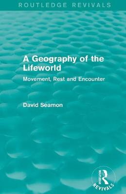 A Geography of the Lifeworld: Movement, Rest and Encounter - Routledge Revivals (Paperback)