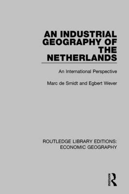 An Industrial Geography of the Netherlands - Routledge Library Editions: Economic Geography (Paperback)