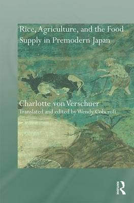 Rice, Agriculture, and the Food Supply in Premodern Japan - Needham Research Institute Series (Hardback)