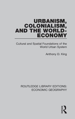 Urbanism, Colonialism, and the World-Economy (Routledge Library Editions: Economic Geography) - Routledge Library Editions: Economic Geography (Hardback)