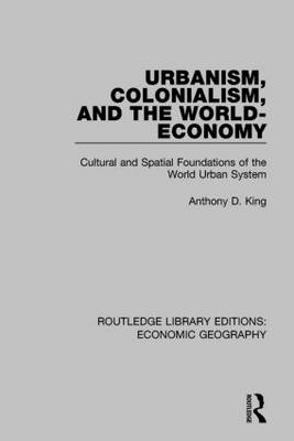 Urbanism, Colonialism and the World-economy - Routledge Library Editions: Economic Geography (Paperback)