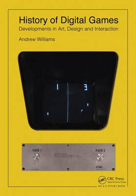 History of Digital Games: Developments in Art, Design and Interaction (Paperback)