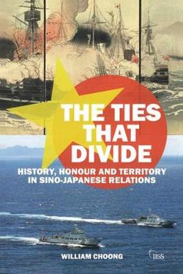 The Ties that Divide: History, Honour and Territory in Sino-Japanese Relations - Adelphi series (Paperback)