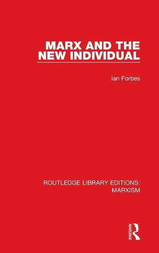 Marx and the New Individual - Routledge Library Editions: Marxism (Hardback)