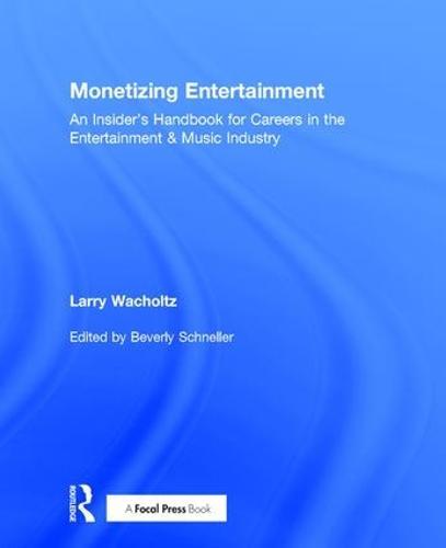 Monetizing Entertainment: An Insider's Handbook for Careers in the Entertainment & Music Industry (Hardback)