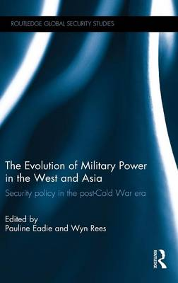 The Evolution of Military Power in the West and Asia: Security Policy in the Post-Cold War Era - Routledge Global Security Studies (Hardback)