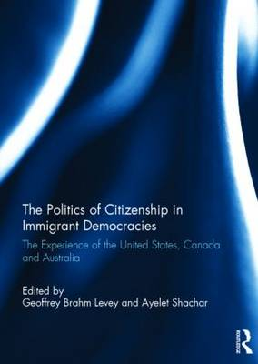 The Politics of Citizenship in Immigrant Democracies: The Experience of the United States, Canada and Australia (Hardback)