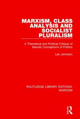 Marxism, Class Analysis and Socialist Pluralism: A Theoretical and Political Critique of Marxist Conceptions of Politics (Paperback)
