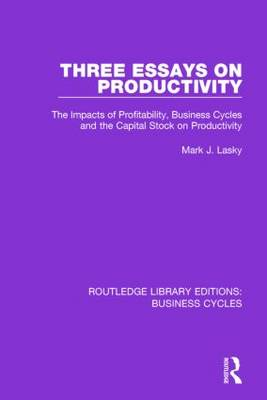 Three Essays on Productivity: The Impacts of Profitability, Business Cycles and the Capital Stock on Productivity - Routledge Library Editions: Business Cycles (Paperback)