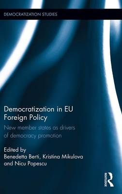 Democratization in EU Foreign Policy: New member states as drivers of democracy promotion - Democratization Studies (Hardback)