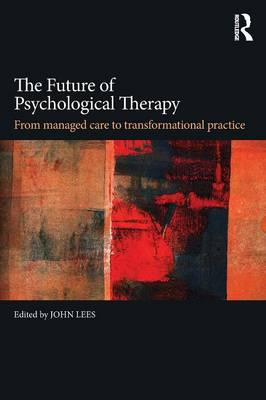 The Future of Psychological Therapy: From Managed Care to Transformational Practice (Paperback)