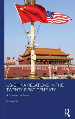 US-China Relations in the Twenty-First Century: A Question of Trust - Routledge Studies on the Chinese Economy (Hardback)