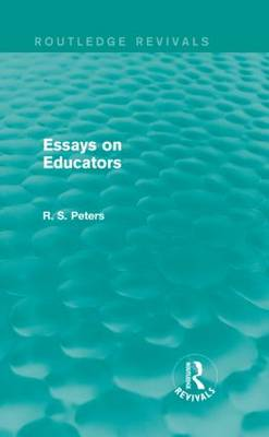 Essays on Educators - Routledge Revivals: R. S. Peters on Education and Ethics (Hardback)