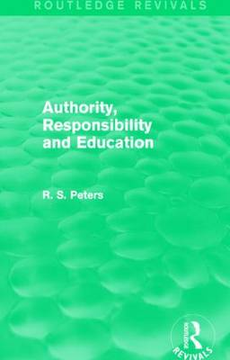 Authority, Responsibility and Education - Routledge Revivals: R. S. Peters on Education and Ethics (Hardback)