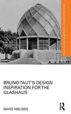 Bruno Taut's Design Inspiration for the Glashaus - Routledge Research in Architecture (Hardback)