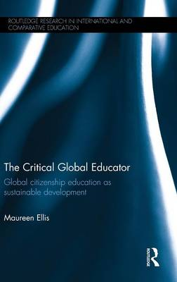 The Critical Global Educator: Global citizenship education as sustainable development - Routledge Research in International and Comparative Education (Hardback)