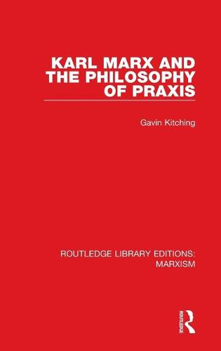Karl Marx and the Philosophy of Praxis (Hardback)