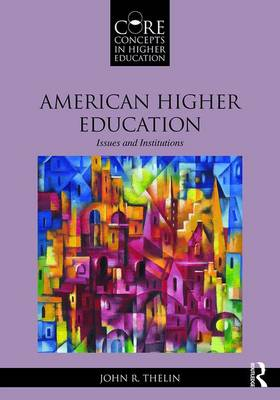 American Higher Education: Issues and Institutions - Core Concepts in Higher Education (Paperback)