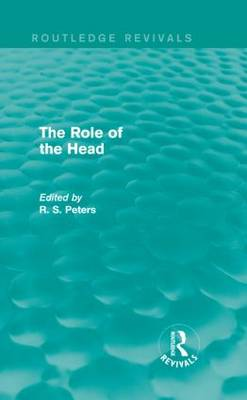 The Role of the Head - Routledge Revivals: R. S. Peters on Education and Ethics (Hardback)