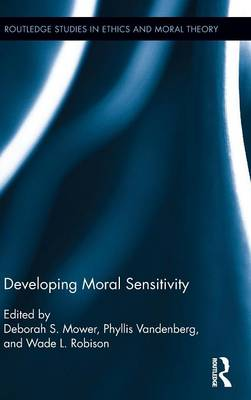 Developing Moral Sensitivity - Routledge Studies in Ethics and Moral Theory (Hardback)