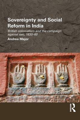 Cover Sovereignty and Social Reform in India: British Colonialism and the Campaign against Sati, 1830-1860