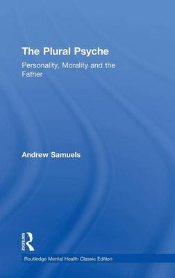 The Plural Psyche: Personality, Morality and the Father - Routledge Mental Health Classic Editions (Hardback)