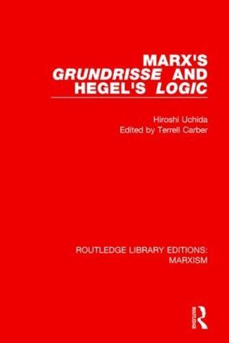 Marx's 'Grundrisse' and Hegel's 'Logic' - Routledge Library Editions: Marxism (Hardback)