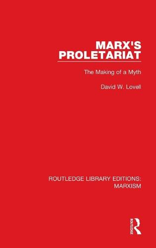 Marx's Proletariat: The Making of a Myth - Routledge Library Editions: Marxism (Hardback)