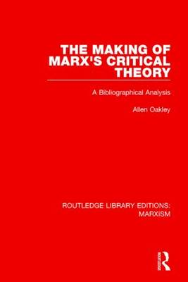 The Making of Marx's Critical Theory: A Bibliographical Analysis (Hardback)