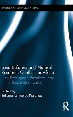 Land Reforms and Natural Resource Conflicts in Africa: New Development Paradigms in the Era of Global Liberalization - Routledge African Studies (Hardback)