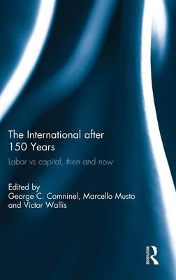 The International after 150 Years: Labor vs Capital, Then and Now (Hardback)