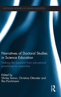 Narratives of Doctoral Studies in Science Education: Making the transition from educational practitioner to researcher - Routledge Research in Higher Education (Hardback)