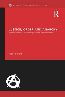 Justice, Order and Anarchy: The International Political Theory of Pierre-Joseph Proudhon (Paperback)