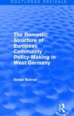 The Domestic Structure of European Community Policy-Making in West Germany - Routledge Revivals (Hardback)