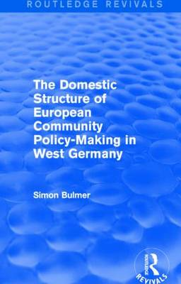 The Domestic Structure of European Community Policy-Making in West Germany - Routledge Revivals (Paperback)